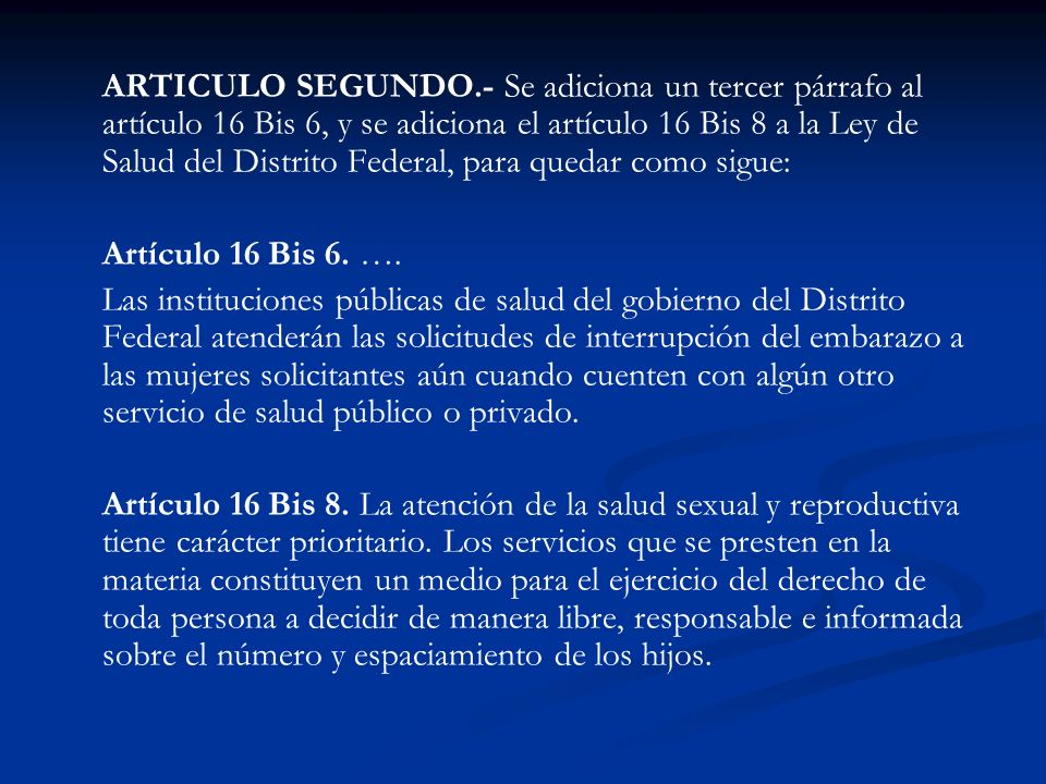 ARTICULO SEGUNDO.- Se adiciona un tercer párrafo al artículo 16 Bis 6, y se adiciona el artículo 16 Bis 8 a la Ley de Salud del Distrito Federal, para quedar como sigue: