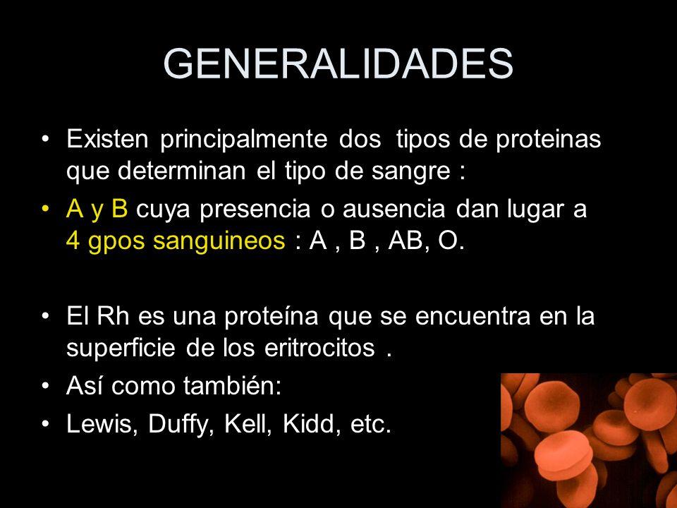 GENERALIDADES Existen principalmente dos tipos de proteinas que determinan el tipo de sangre :