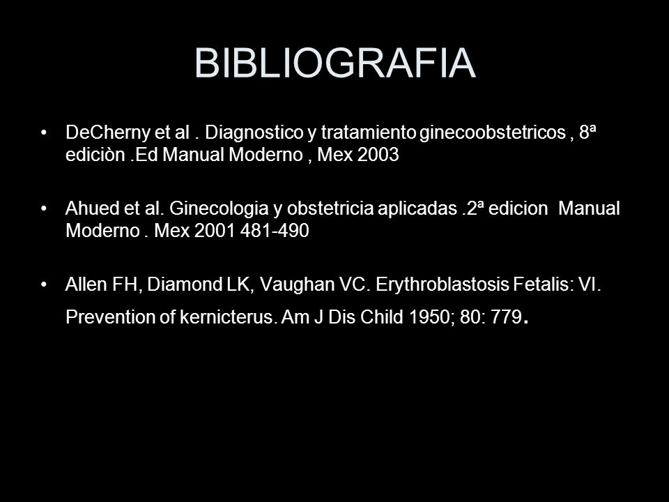 BIBLIOGRAFIADeCherny et al . Diagnostico y tratamiento ginecoobstetricos , 8ª ediciòn .Ed Manual Moderno , Mex 2003.