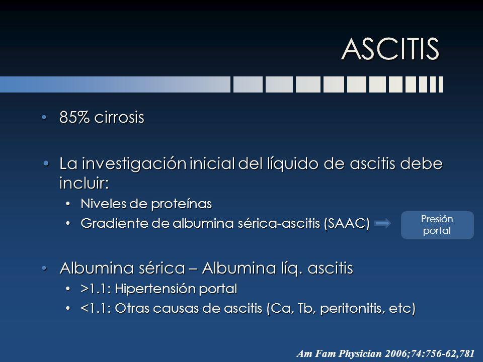 ASCITIS 85% cirrosis. La investigación inicial del líquido de ascitis debe incluir: Niveles de proteínas.