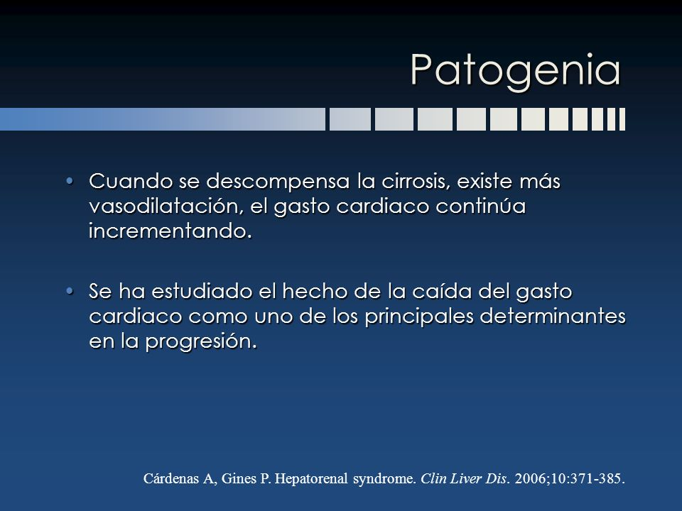 Patogenia Cuando se descompensa la cirrosis, existe más vasodilatación, el gasto cardiaco continúa incrementando.