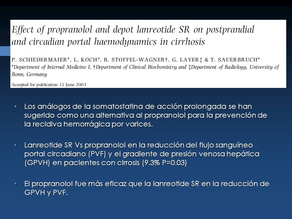 Los análogos de la somatostatina de acción prolongada se han sugerido como una alternativa al propranolol para la prevención de la recidiva hemorrágica por varices.