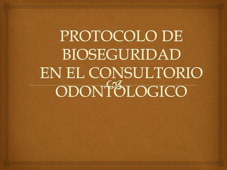 PROTOCOLO DE BIOSEGURIDAD EN EL CONSULTORIO ODONTOLOGICO