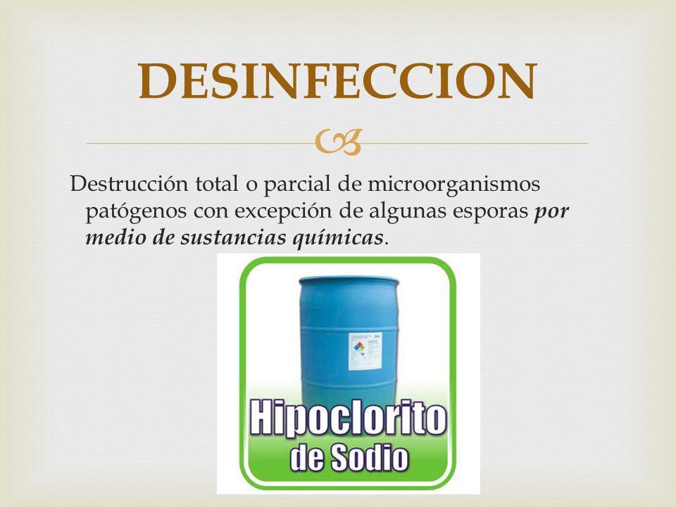 DESINFECCION Destrucción total o parcial de microorganismos patógenos con excepción de algunas esporas por medio de sustancias químicas.