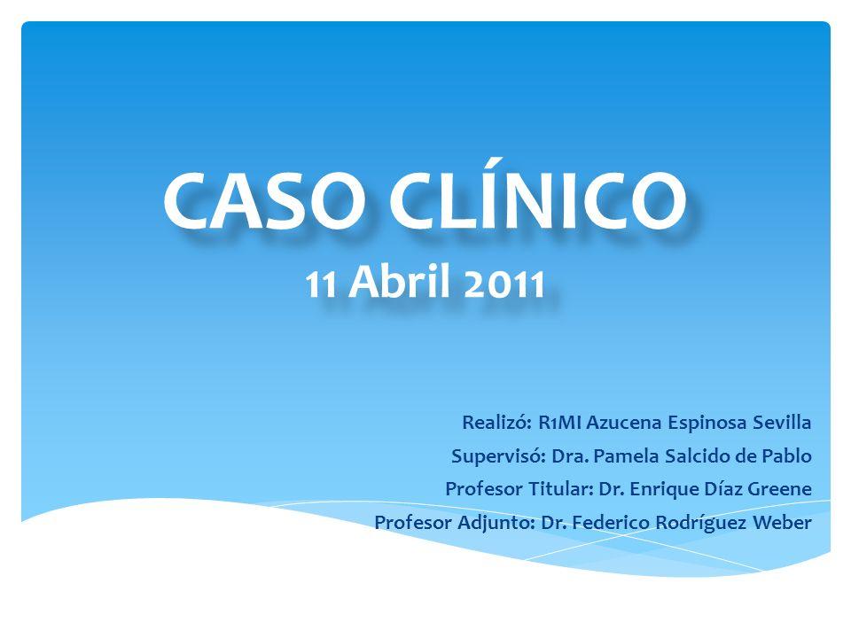 CASO CLÍNICO 11 Abril 2011 Realizó: R1MI Azucena Espinosa Sevilla