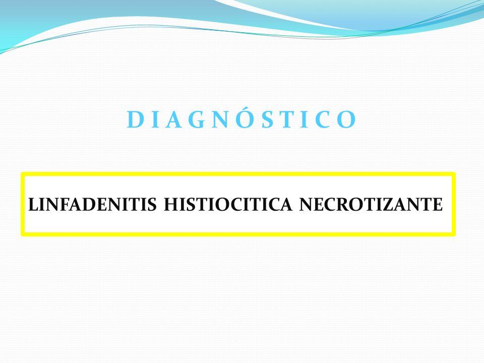 LINFADENITIS HISTIOCITICA NECROTIZANTE