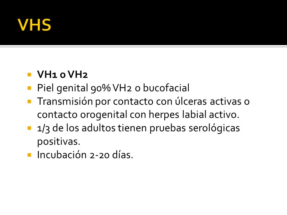 VHS VH1 o VH2 Piel genital 90% VH2 o bucofacial