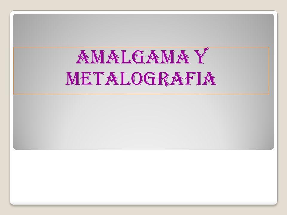 AMALGAMA Y METALOGRAFIA