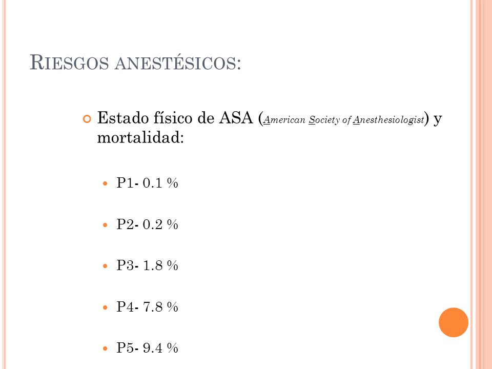 Riesgos anestésicos: Estado físico de ASA (American Society of Anesthesiologist) y mortalidad: P1- 0.1 %