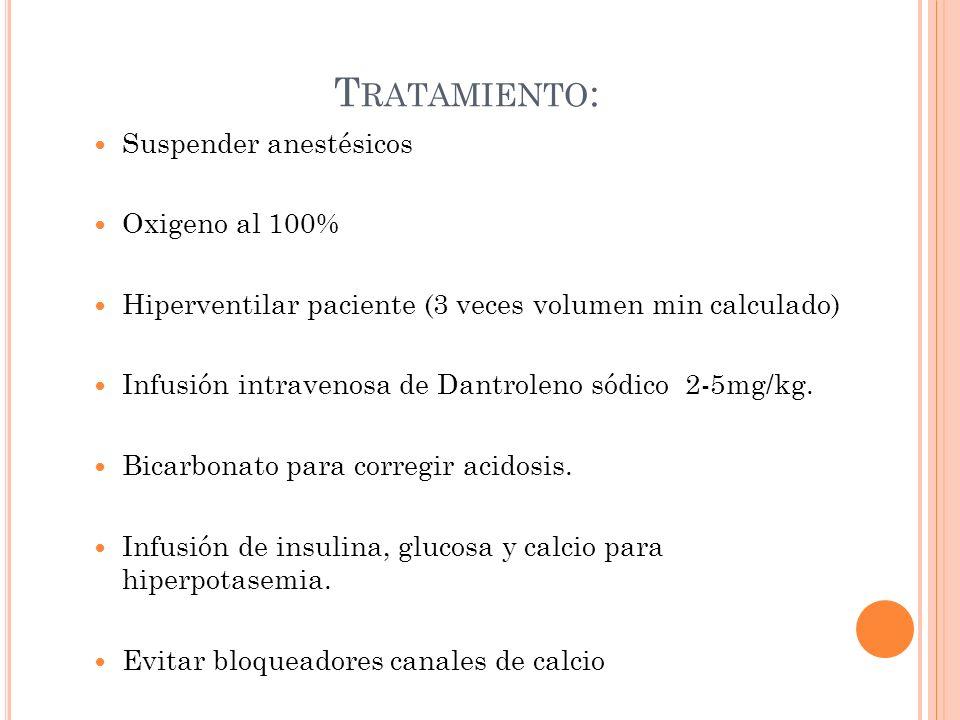 Tratamiento: Suspender anestésicos Oxigeno al 100%