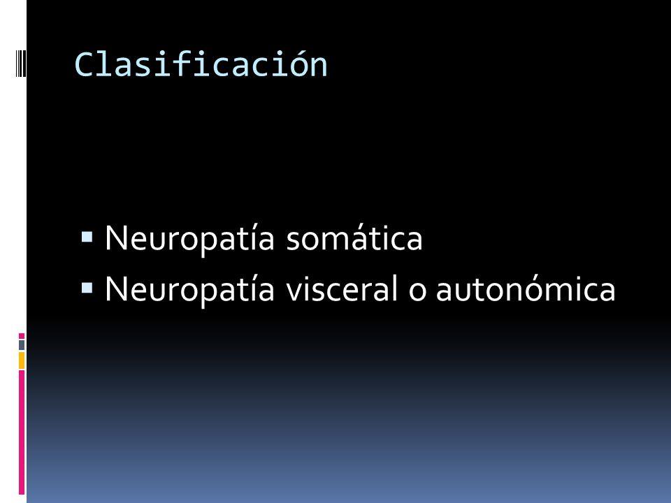 Clasificación Neuropatía somática Neuropatía visceral o autonómica