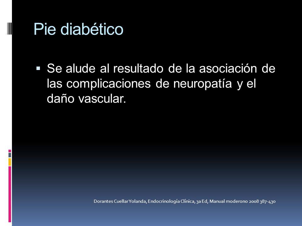 Pie diabético Se alude al resultado de la asociación de las complicaciones de neuropatía y el daño vascular.
