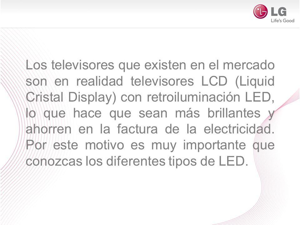 Los televisores que existen en el mercado son en realidad televisores LCD (Liquid Cristal Display) con retroiluminación LED, lo que hace que sean más brillantes y ahorren en la factura de la electricidad.