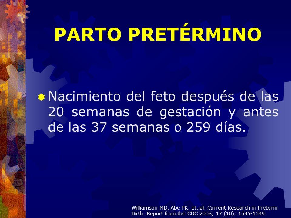 PARTO PRETÉRMINO Nacimiento del feto después de las 20 semanas de gestación y antes de las 37 semanas o 259 días.