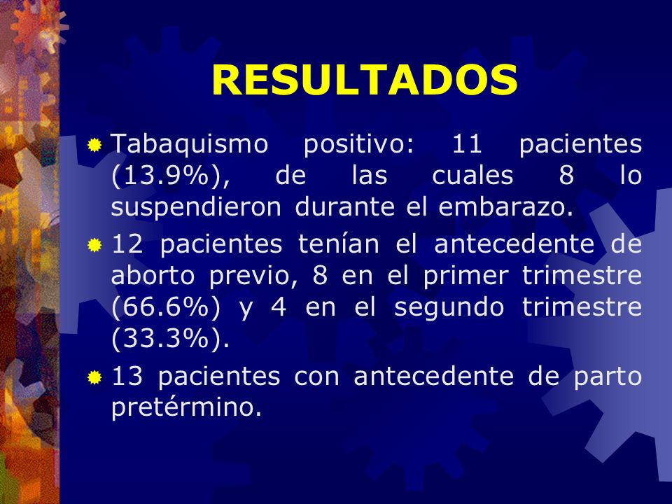 RESULTADOSTabaquismo positivo: 11 pacientes (13.9%), de las cuales 8 lo suspendieron durante el embarazo.