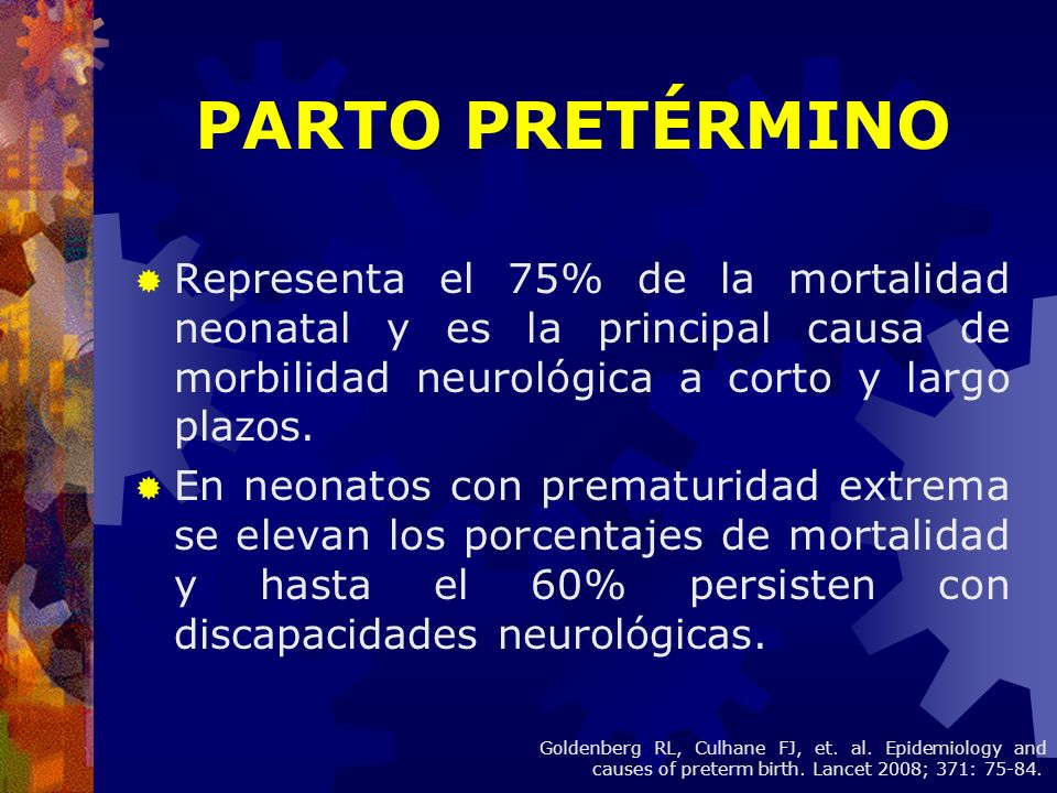 PARTO PRETÉRMINORepresenta el 75% de la mortalidad neonatal y es la principal causa de morbilidad neurológica a corto y largo plazos.