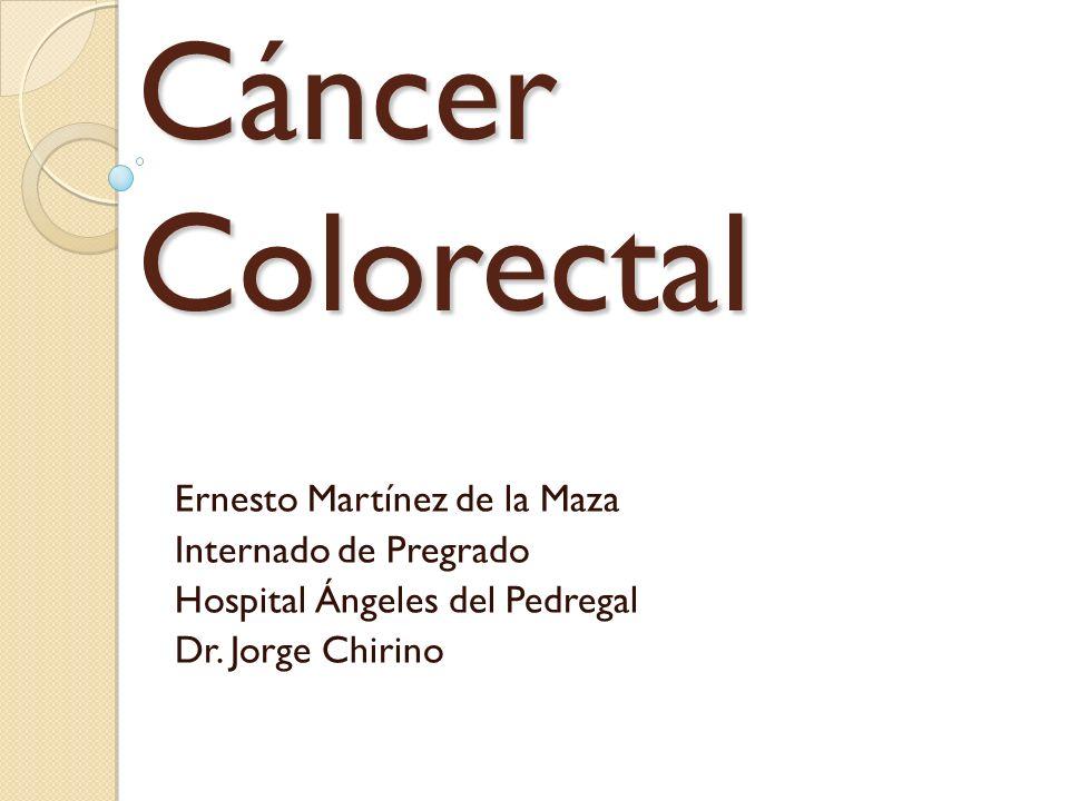 Cáncer Colorectal Ernesto Martínez de la Maza Internado de Pregrado