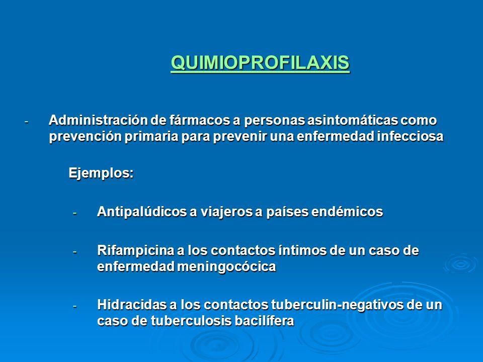 QUIMIOPROFILAXIS Administración de fármacos a personas asintomáticas como prevención primaria para prevenir una enfermedad infecciosa.