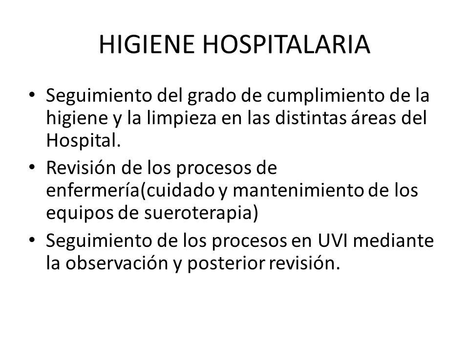 HIGIENE HOSPITALARIASeguimiento del grado de cumplimiento de la higiene y la limpieza en las distintas áreas del Hospital.