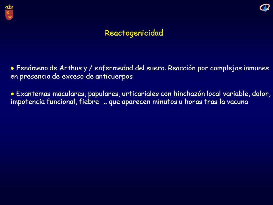 Reactogenicidad Fenómeno de Arthus y / enfermedad del suero. Reacción por complejos inmunes. en presencia de exceso de anticuerpos.