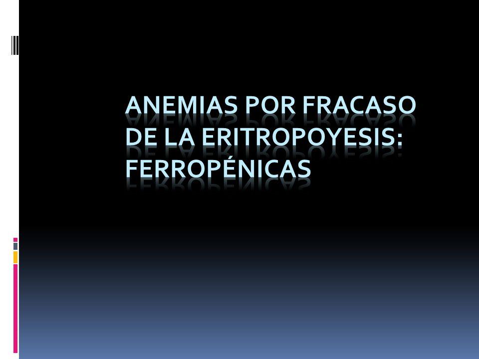 Anemias por fracaso de la eritropoyesis: ferropénicas
