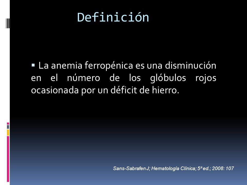 Definición La anemia ferropénica es una disminución en el número de los glóbulos rojos ocasionada por un déficit de hierro.