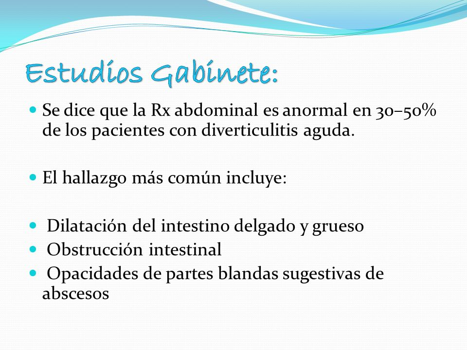 Estudios Gabinete: Se dice que la Rx abdominal es anormal en 30–50% de los pacientes con diverticulitis aguda.