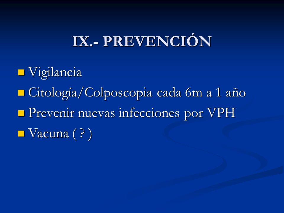 IX.- PREVENCIÓN Vigilancia Citología/Colposcopia cada 6m a 1 año