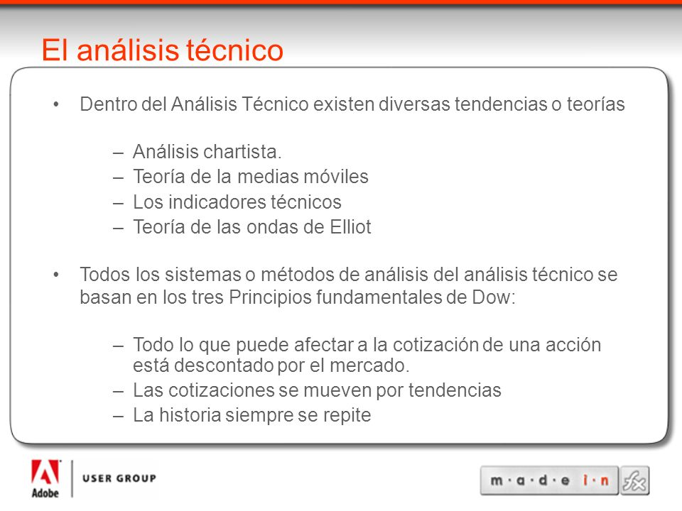 El análisis técnico Dentro del Análisis Técnico existen diversas tendencias o teorías. Análisis chartista.
