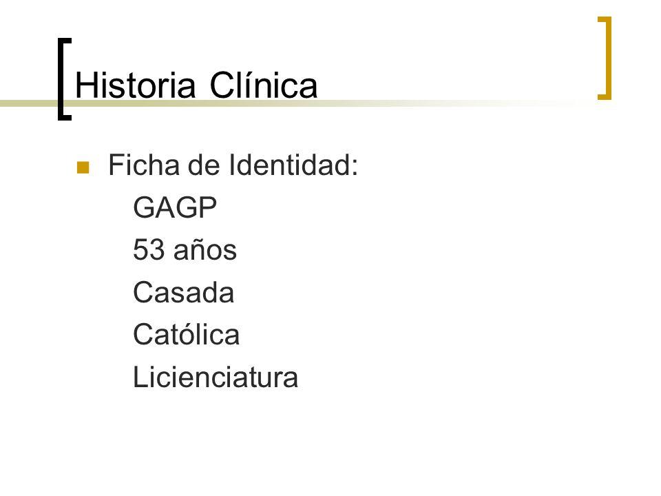 Historia Clínica Ficha de Identidad: GAGP 53 años Casada Católica