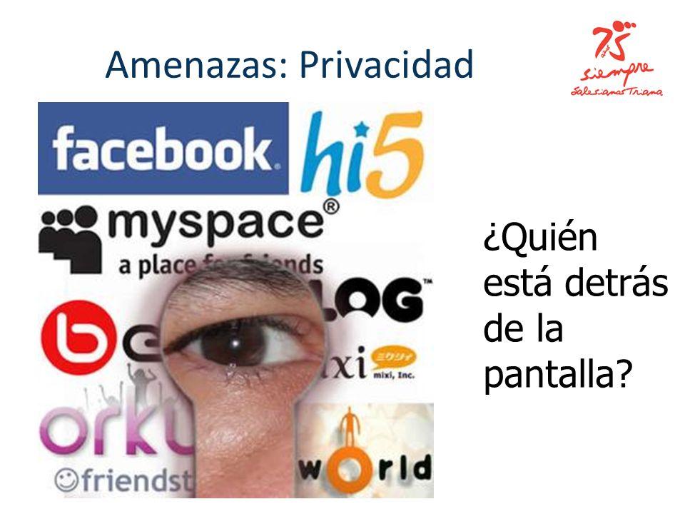 Amenazas: Privacidad ¿Quién está detrás de la pantalla