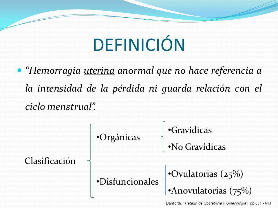 DEFINICIÓN Hemorragia uterina anormal que no hace referencia a la intensidad de la pérdida ni guarda relación con el ciclo menstrual .