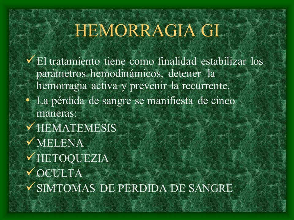HEMORRAGIA GI El tratamiento tiene como finalidad estabilizar los parámetros hemodinámicos, detener la hemorragia activa y prevenir la recurrente.