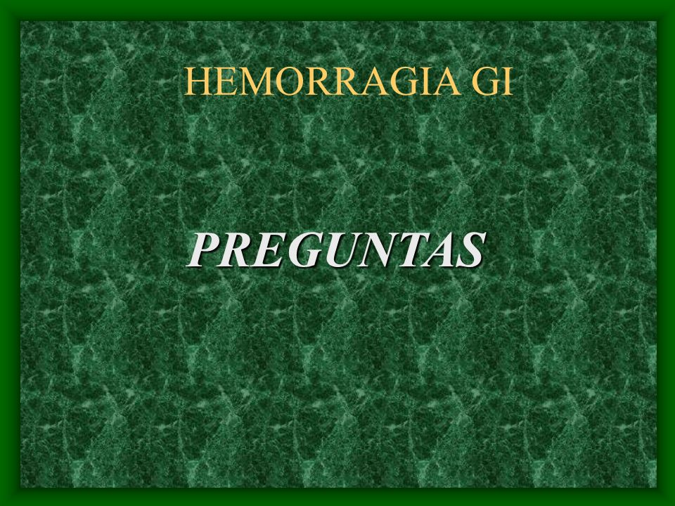 HEMORRAGIA GI PREGUNTAS