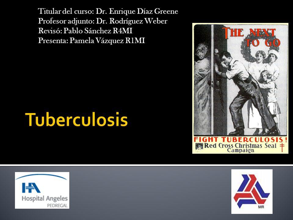 Tuberculosis Titular del curso: Dr. Enrique Díaz Greene
