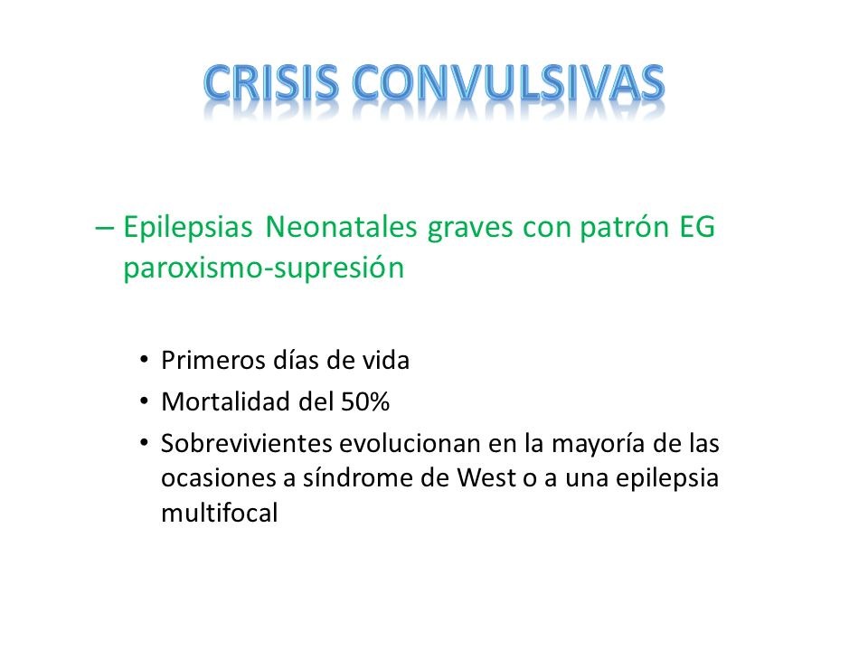 CRISIS CONVULSIVAS Epilepsias Neonatales graves con patrón EG paroxismo-supresión. Primeros días de vida.