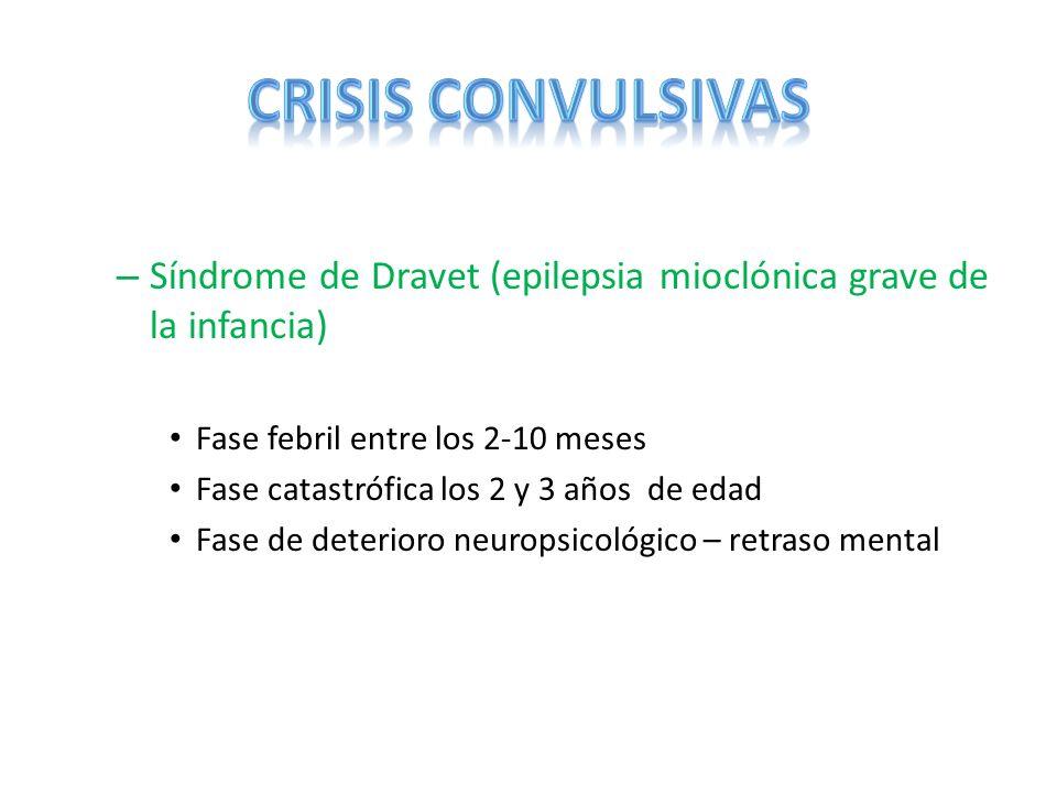 CRISIS CONVULSIVAS Síndrome de Dravet (epilepsia mioclónica grave de la infancia) Fase febril entre los 2-10 meses.