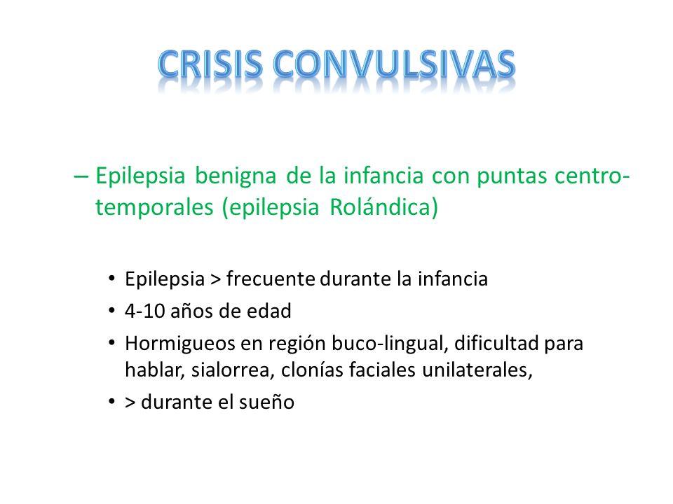 CRISIS CONVULSIVAS Epilepsia benigna de la infancia con puntas centro-temporales (epilepsia Rolándica)