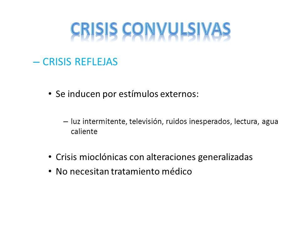 CRISIS CONVULSIVAS CRISIS REFLEJAS Se inducen por estímulos externos: