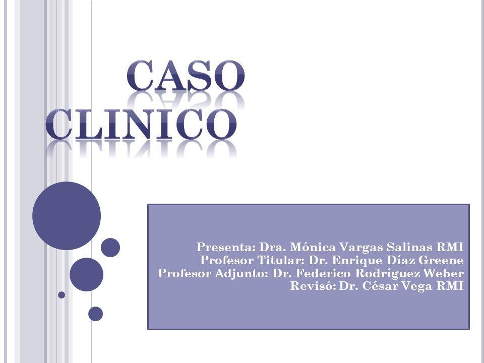 CASO CLINICO Presenta: Dra. Mónica Vargas Salinas RMI