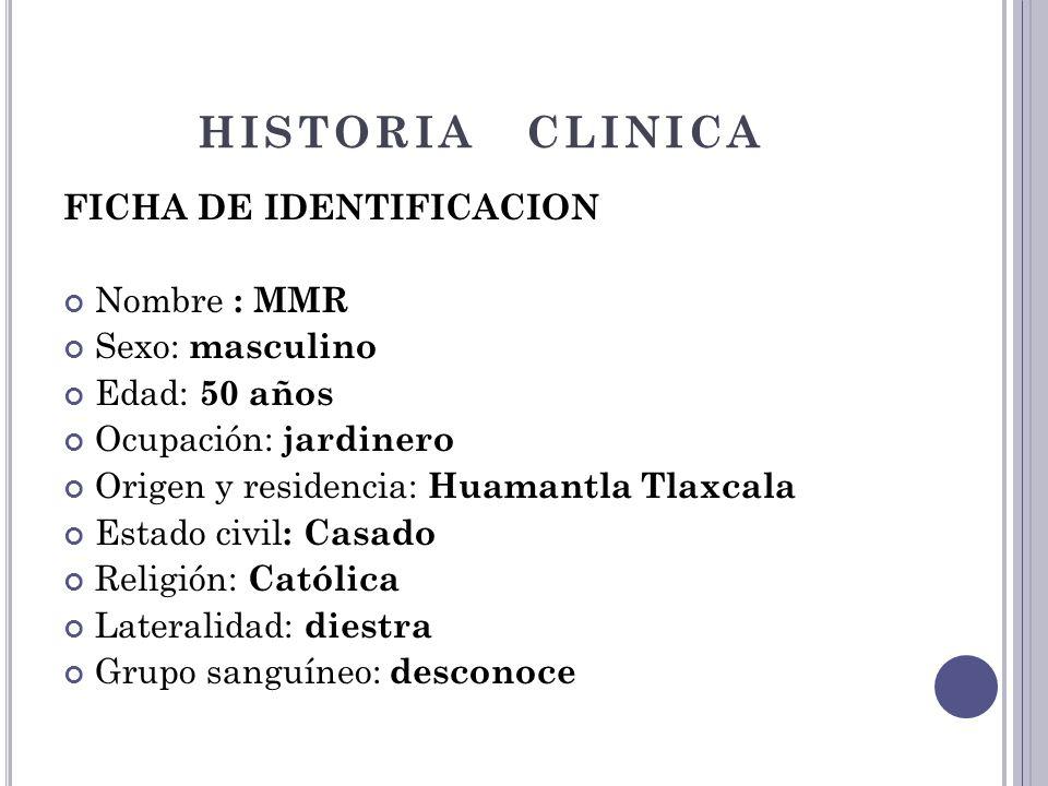 HISTORIA CLINICA FICHA DE IDENTIFICACION Nombre : MMR Sexo: masculino