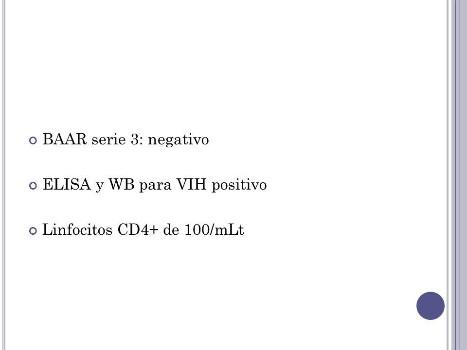 BAAR serie 3: negativo ELISA y WB para VIH positivo Linfocitos CD4+ de 100/mLt