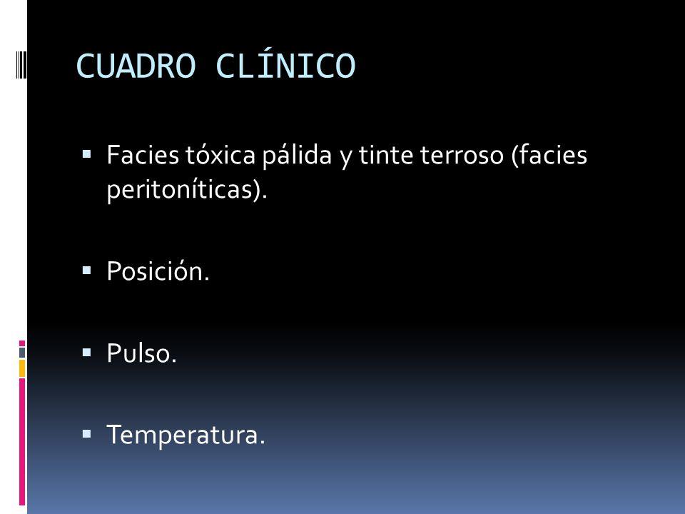 CUADRO CLÍNICO Facies tóxica pálida y tinte terroso (facies peritoníticas).