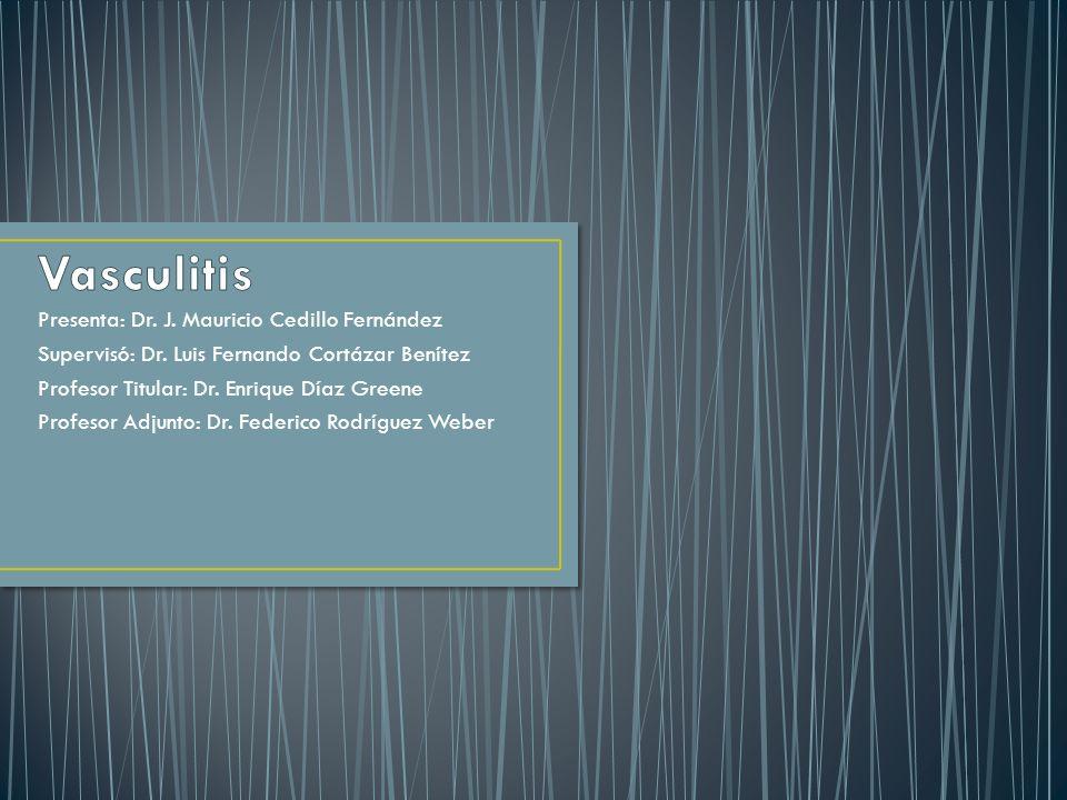 Vasculitis Presenta: Dr. J. Mauricio Cedillo Fernández