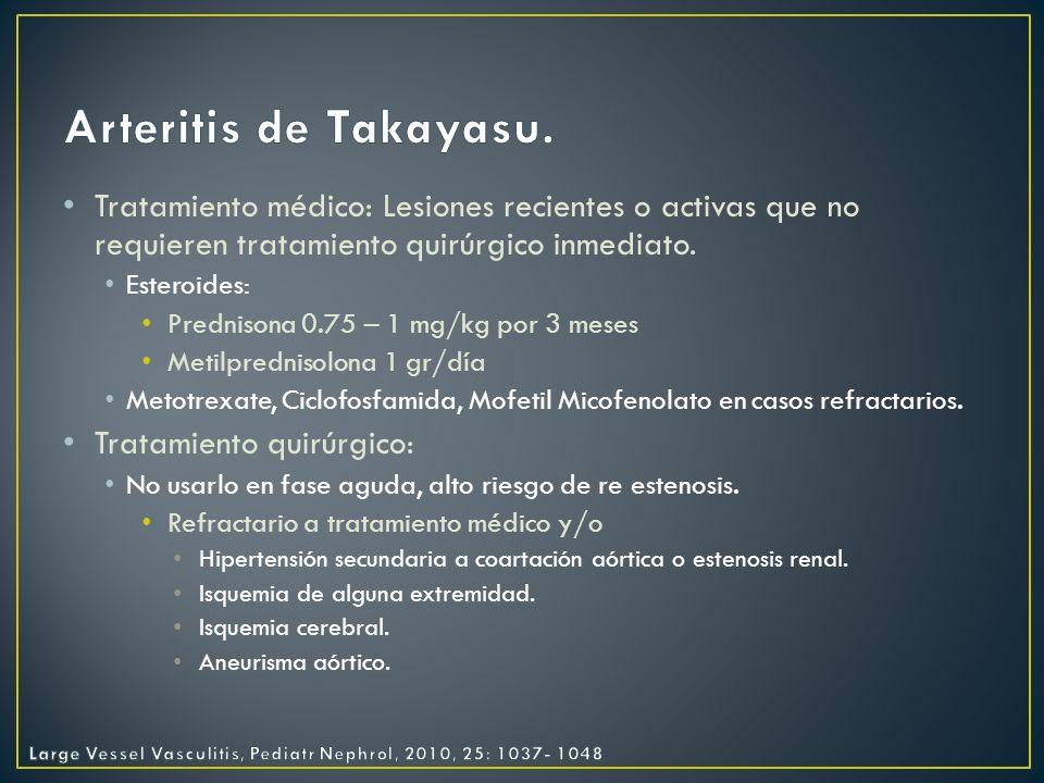 Arteritis de Takayasu. Tratamiento médico: Lesiones recientes o activas que no requieren tratamiento quirúrgico inmediato.
