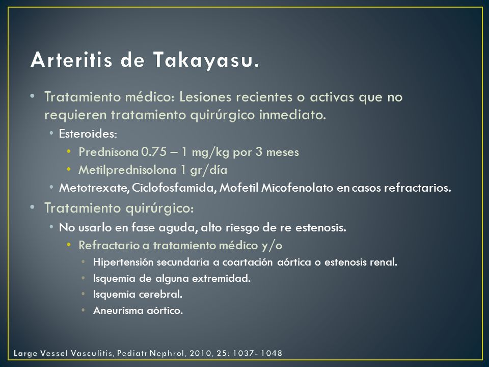 Arteritis de Takayasu.Tratamiento médico: Lesiones recientes o activas que no requieren tratamiento quirúrgico inmediato.