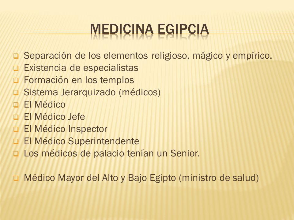 medicina egipciaSeparación de los elementos religioso, mágico y empírico. Existencia de especialistas.