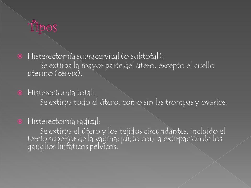 Tipos Histerectomía supracervical (o subtotal):