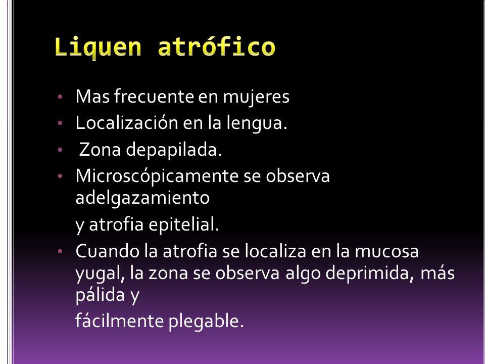 Liquen atrófico Mas frecuente en mujeres Localización en la lengua.
