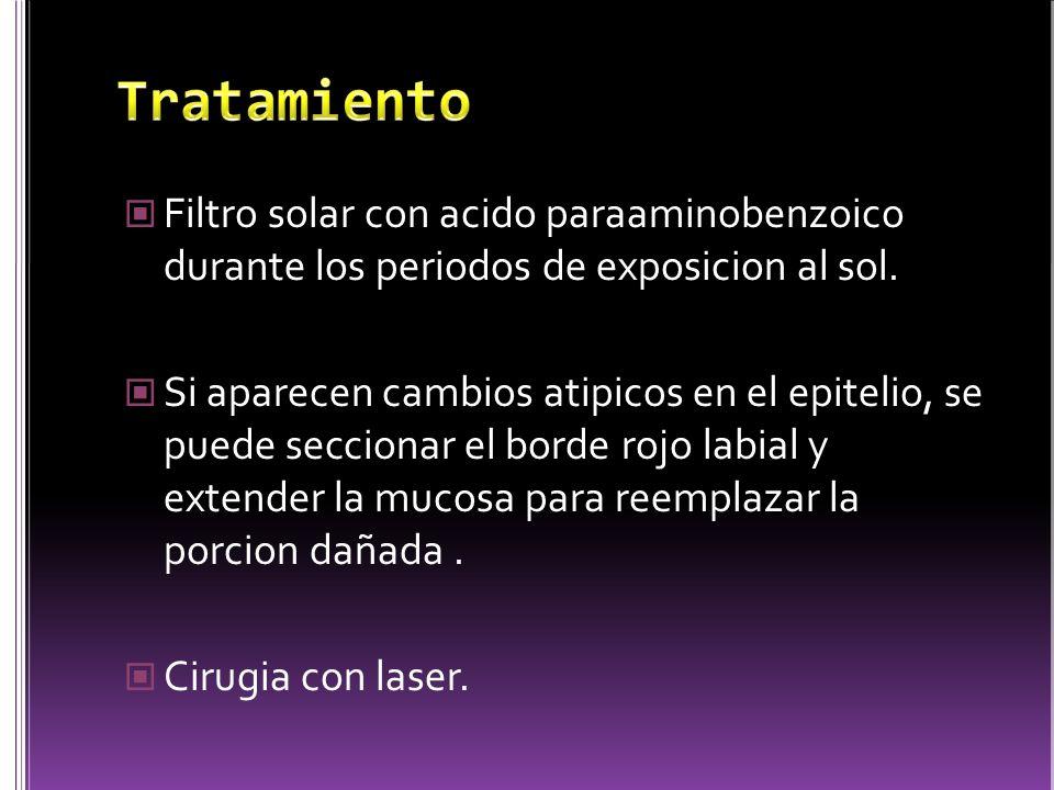Tratamiento Filtro solar con acido paraaminobenzoico durante los periodos de exposicion al sol.